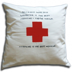 "Morphine Pillow -by Dan Golden- says: ""Someone once said laughter is the best medicine - They're wrong, morphine is the best medicine."" I agree, absolutely..."