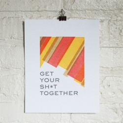 """Get your sh*t together"" - ""Do something about it"" - ""Quit your bellyaching"" - ""Get on with it already"" - posters from Orange Beautiful, for those who need some motivation"