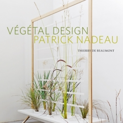 'Vegetal Design' about french designer Patrick Nadeau by Thierry De Beaumont.
