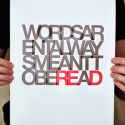 Words aren't always meant to be read, or are they? New poster available from Ugmonk.