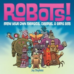 Robots!!! Draw Your Own Androids, Cyborgs & Fighting Bots ~ cute book by Jay Stephens