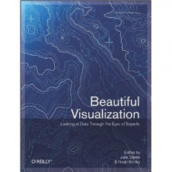 Upcoming book ~ Beautiful Visualization: Looking at Data through the Eyes of Experts by Julie Steele