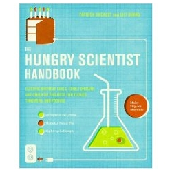 The Hungry Scientist Handbook: Electric Birthday Cakes, Edible Origami, and Other DIY Projects for Techies, Tinkerers, and Foodies. The title says it all.