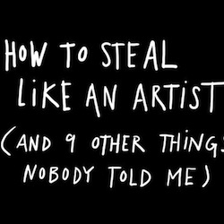 Austin Kleon's 'How To Steal Like An Artist (and 9 other things nobody told me)' created a simple list of ten things he wishes he would have heard when he was in college.