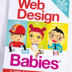 Web Design for Babies 2.0 Geeked Out Lift-The-Flap Edition - HTML, CSS and JavaScript come to life, introduce basic code concepts to your little ones!