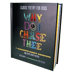 'Classic Poetry for Dogs: Why Do I Chase Thee'. Dogs as famous poets, written by Jessica Swaim, illustrated by Chet Phillips.