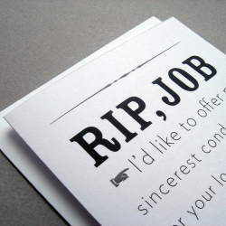 "Know someone who's lost their job recently? Cheer 'em up with this RIP, JOB ""sympathy"" card."