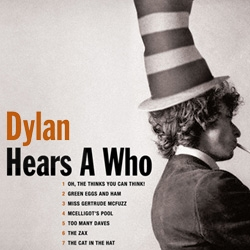 SPOOF tribute album: Dylan covers Theodore Geisel (Dr. Seuss). Complete with music, and album artwork. Cat in the Hat's turns 50! [Editor's Note: a must hear. great to wake up to...]