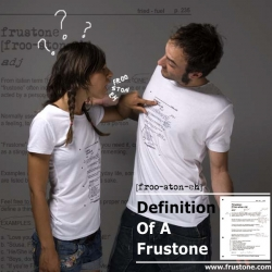 From the New World Of Frustone Dictionary Of English Language, a word that finally has a place among the other terms. We've printed the page with the definition of Frustone on our Bamboo cotton super soft tees.