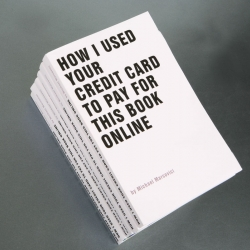 "concept artist Michae Marcovici collected credit card data of 100 persons  in the web and sent them his book  ""how I used your credit card to pay for this book online"" for 9,90 USD"