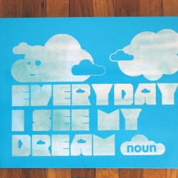 Seven350.com- A little inspiration goes a long way. Everyday I See My Dream. This is a 14″ x 18″ canvas, spray painted sky blue with cloudy white type.