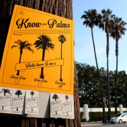 "COMMONstudio's ""Know your Palms"" project invites Angelenos to take a closer look at their skyline.  A localized guerilla poster campaign in the city of Palms helps locals identify the most common species and share their knowledge with friends."