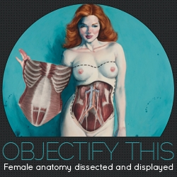 'OBJECTIFY THIS: Female Anatomy Dissected and Displayed' is a group exhibition of paintings and illustrations featuring the underlying anatomy of the female body. September 7–29, 2012 at Design Cloud, Chicago.