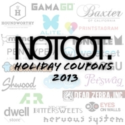 NOTCOT 2013 Holiday Coupons ~ More help on your holiday shopping for goodies for your loved ones... or a little something for you!