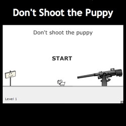 Don't Shoot the Puppy ~ the game play of this little flash game is genius (and no it's not a joke, you really can pass the first level) - also the animations are adorably simple