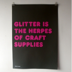 Glitter is the Herpes of Craft Supplies ~ Because Studio glitter poster... hehe.