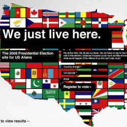 WeJustLiveHere.com is a 2008 presidential election site for US aliens. It's for all of us who live here and pay our taxes, yet have no say in how the country is run.