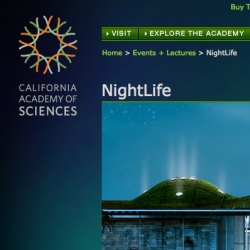 "For the SF kids ~ also exciting, Nightlife events at the California Academy of Sciences! ""Every Thursday night, the Academy will be transformed into a lively venue filled with music, provocative science, mingling, and cocktails, for visitors 21 and older."""