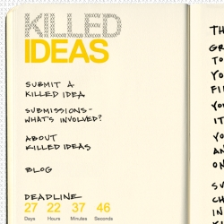 KILLED IDEAS: Where great ideas come to play. Submit your own killed ideas for a chance to be included in the book...