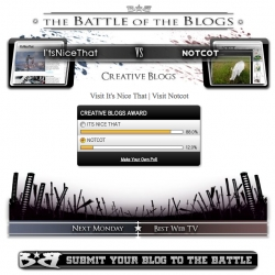 Oops, apparently we're on Battle of the Blogs, but i just noticed, if you feel nice, come vote NOTCOT? No pressure of course!