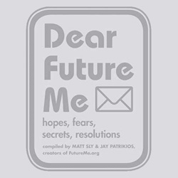 Future Me ~ a website and a book,... you can write Future You an email that will be emailed to you in the future.