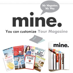 MINE ~ the new customized (free?) magazine from Time where you can pick and choose magazines you like and they cobble a new one together from them for you?
