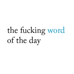 It's the word of the day with a twist: sometimes things are easier to learn when sex, drugs, insults and fucking swearing are involved. So get the rss feed and improve your fucking lexicon!