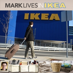 Mark Lives in Ikea ~ for  WEEK ~ surprisingly, the videos are quite amusing... he's there until saturday!