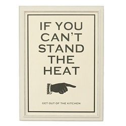 "If you can't stand the heat... get out of the kitchen ~ new print from the ""keep calm, and carry on"" guys ~ now, if only the finger came pointing in either direction to accommodate all kitchens!"