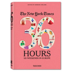 New from the NYTimes and Taschen, The New York Times, 36 Hours: 125 Weekends in Europe.