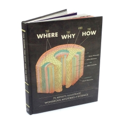 The Where, the Why, and the How: 75 Artists Illustrate Wondrous Mysteries of Science, a gorgeous new book from Chronicle.