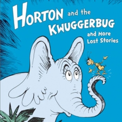 Random House release lost stories from Dr. Seuss, Horton and Kwuggerbug and more Lost Stories.
