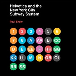 """Helvetica and the New York City Subway System: The True (Maybe) Story"" by Paul Shaw."