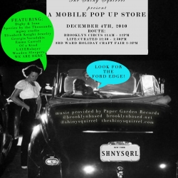A Mobile Pop Up Store by Brooklyn Based and The Shiny Squirrel happening on December 4th in brooklyn. Route includes Brooklyn Circus, Life Curated and Third ward - literally popping the trunk and sell emerging designers out the back.