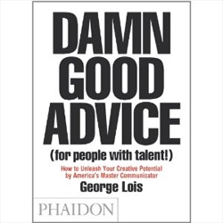 DAMN GOOD ADVICE (for people with talent!) - How to unleash your creative potential by america's master communicator. by George Lois looks like it should be a fun book.