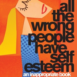 ALL THE WRONG PEOPLE HAVE SELF ESTEEM is an inappropriate book for young ladies, or frankly, anybody else.... the video explains it all!