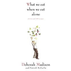 'What We Eat When We Eat Alone' - the video for this book by Deborah Madison is adorably fascinating. What do YOU eat alone?