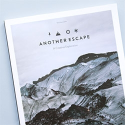 "Another Escape: A Creative Exploration Print Magazine! ""It is exhilarating to find individuals enthralled by their own lifestyle, people who inquisitively investigate their confines and comfortability and that feel creatively ambitious..."""