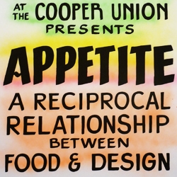 "The exhibition ""Appetite: A Reciprocal Relationship between Food & Design"" opens at The Cooper Union."