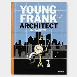 Young Frank, Architect. by Frank Viva. A MoMA Picture Book.