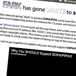 "STOP PIPA/SOPA - Fark goes white to ""support"" SOPA/PIPA, ""Why? Honestly, we've been bringing you the latest news happening across the internet for 12 years, and we're tired. And SOPA/PIPA is the perfect excuse to quit."" See their video..."