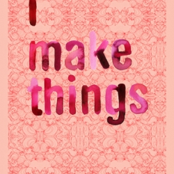 Limited edition poster from Samantha Hahn called I make Things!!