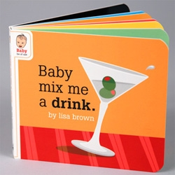 """Baby Be of Use"" series of board books by Lisa Brown at McSweeny's... [as shade elaine said... where's the ""baby write my CSS"" one?]"