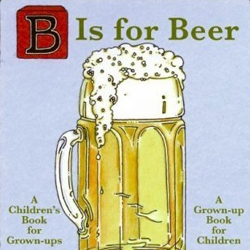 Novelist Tom Robbins' new book B is for Beer, a children's book for grown-ups and a grown-up book for children.