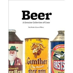 Dan Becker and Lance Wilson have created a great book of vintage beer packaging titled 'Beer: A Genuine Collection of Cans'