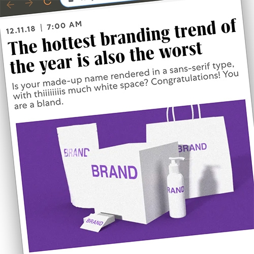 "BLANDING! (Bland Branding) ""The hottest branding trend of the year is also the worst"" at Fast Company by Thierry Brunfaut is a fun read on this unfortunate, inescapable branding trend."