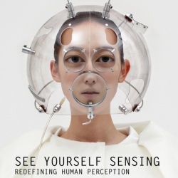 Seeing yourself sensing. A unique survey that captures the fascinating relationship between design, the body, the senses and technology.