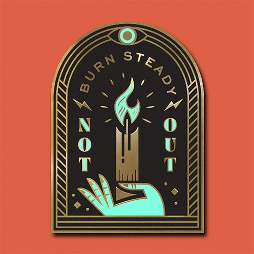 Burn Steady, Not Out - enamel pin from Pretty Useful. A good reminder for us all!