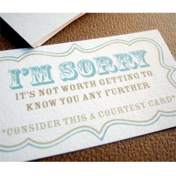 From Gramkin Paper Studio 's Rejection Card line. A great way to decline someone's annoying offer. Because when you can't say it to someones face.. say it with a card