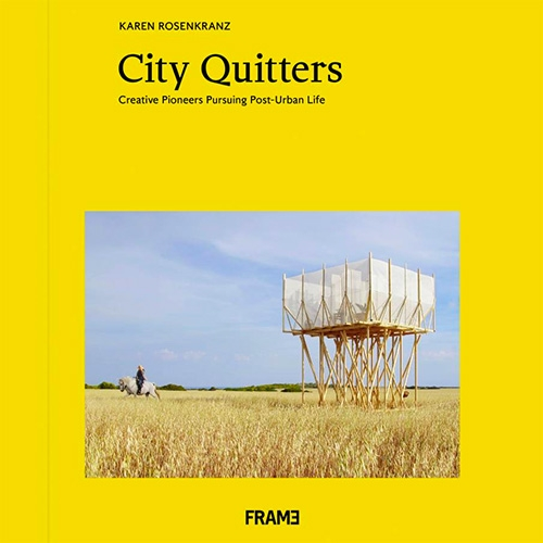 "City Quitters - preview of a new book coming from FRAME Magazine. ""City Quitters portrays creative pioneers pursuing alternative ways of living and working away from big cities"""
